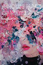A House Made of Water, by Michelle Lin. Sibling Rivalry Press, 108 pp.